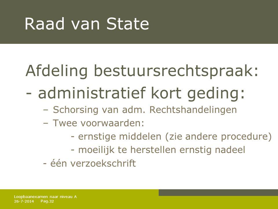 Pag. Raad van State Afdeling bestuursrechtspraak: - administratief kort geding: – Schorsing van adm. Rechtshandelingen – Twee voorwaarden: - ernstige