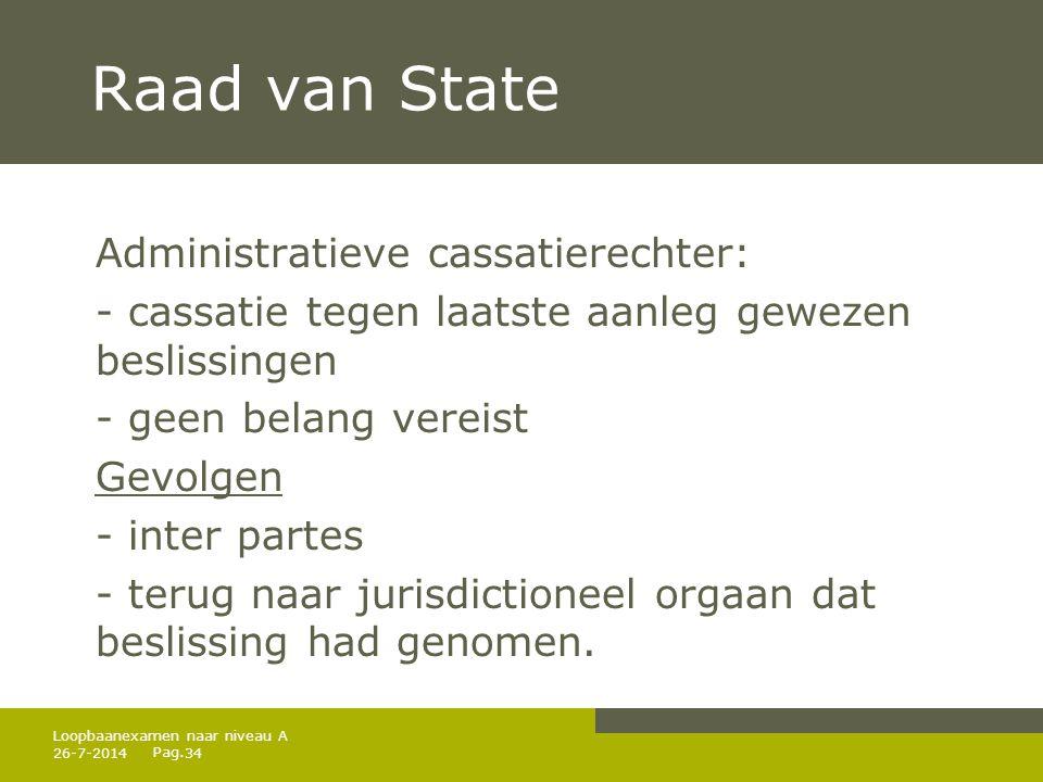 Pag. Raad van State Administratieve cassatierechter: - cassatie tegen laatste aanleg gewezen beslissingen - geen belang vereist Gevolgen - inter parte