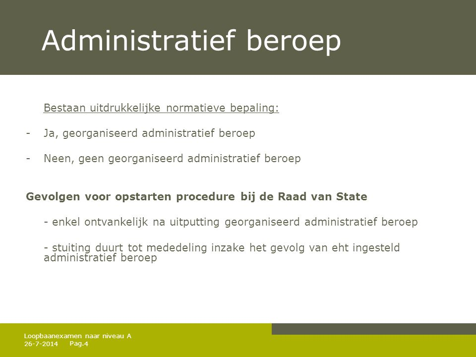 Pag. 26-7-20144 Loopbaanexamen naar niveau A Administratief beroep Bestaan uitdrukkelijke normatieve bepaling: - Ja, georganiseerd administratief bero