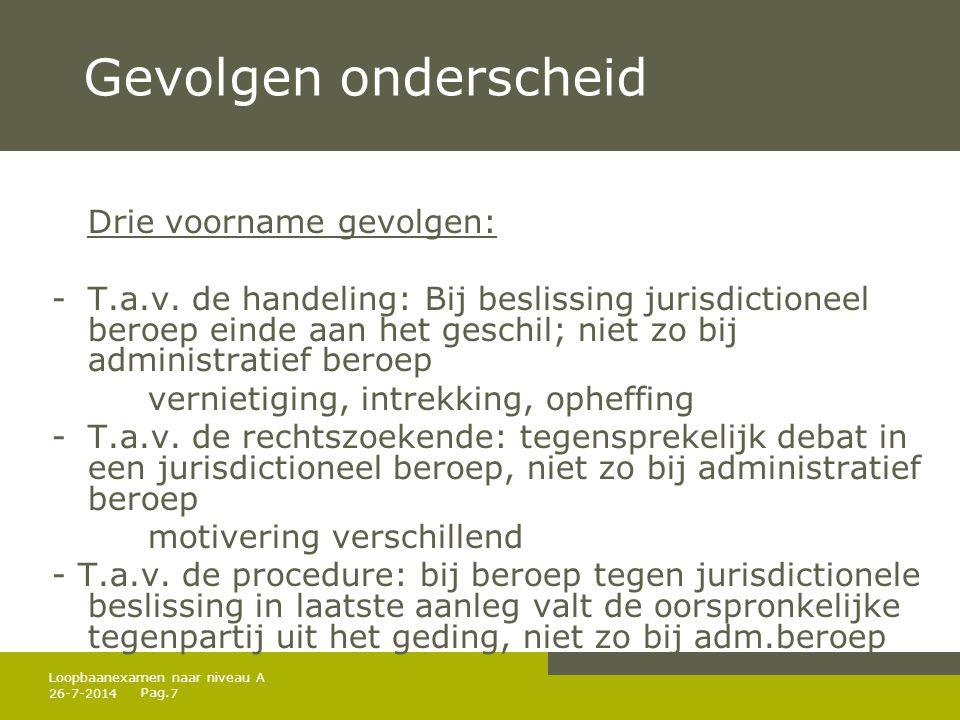 Pag. 26-7-20147 Loopbaanexamen naar niveau A Gevolgen onderscheid Drie voorname gevolgen: -T.a.v. de handeling: Bij beslissing jurisdictioneel beroep