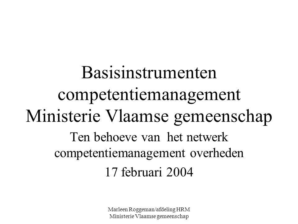 Marleen Roggeman/afdeling HRM Ministerie Vlaamse gemeenschap Basisinstrumenten competentiemanagement Ministerie Vlaamse gemeenschap Ten behoeve van he