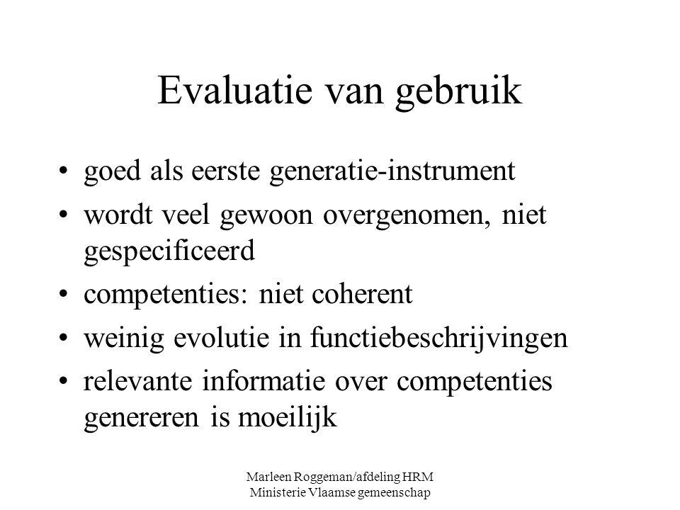 Marleen Roggeman/afdeling HRM Ministerie Vlaamse gemeenschap Evaluatie van gebruik goed als eerste generatie-instrument wordt veel gewoon overgenomen,