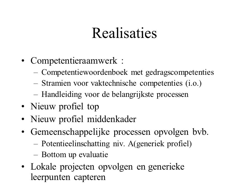 Competentiewoordenboek lexicon van 32 gedragscompetenties voor de Vlaamse overheid = gemeenschappelijk taalgebruik elke competentie wordt gedefinieerd per competentie worden 3 niveaus onderscheiden elk niveau wordt geïllustreerd met een aantal kenmerkende gedragsindicatoren er worden vier waardegebonden competenties gedefinieerd (in 4 niveaus) = vertaling van missie,visie,waarden handleiding formuleert gemeenschappelijke principes bij het omgaan met competenties in de HR-processen