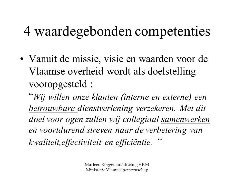 Marleen Roggeman/afdeling HRM Ministerie Vlaamse gemeenschap 4 waardegebonden competenties Vanuit de missie, visie en waarden voor de Vlaamse overheid