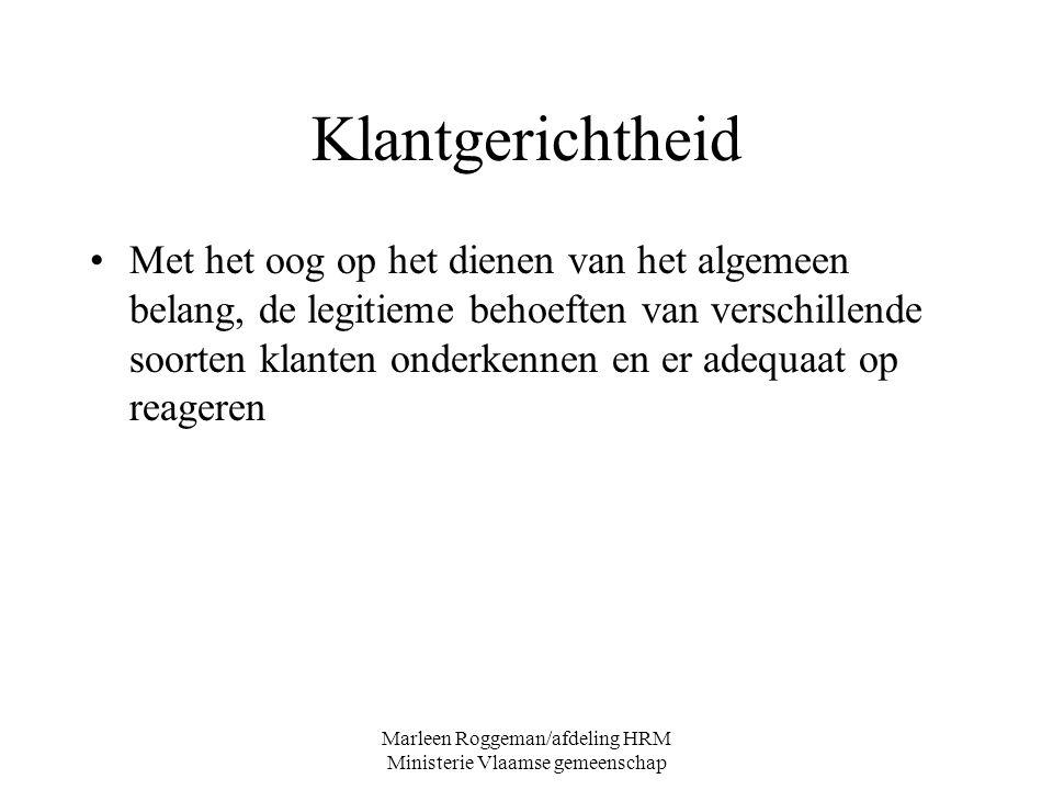 Marleen Roggeman/afdeling HRM Ministerie Vlaamse gemeenschap Klantgerichtheid Met het oog op het dienen van het algemeen belang, de legitieme behoefte