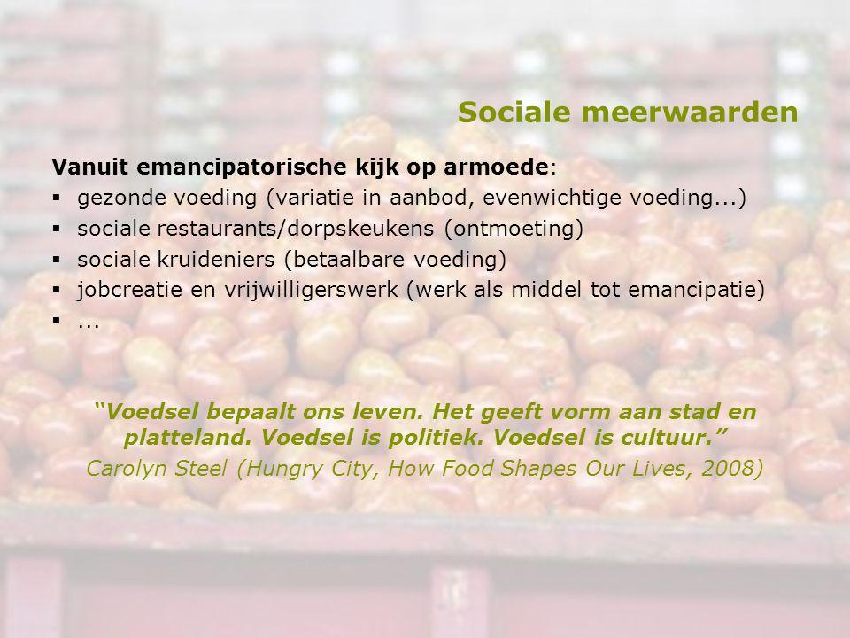Sociale meerwaarden Vanuit emancipatorische kijk op armoede:  gezonde voeding (variatie in aanbod, evenwichtige voeding...)  sociale restaurants/dor
