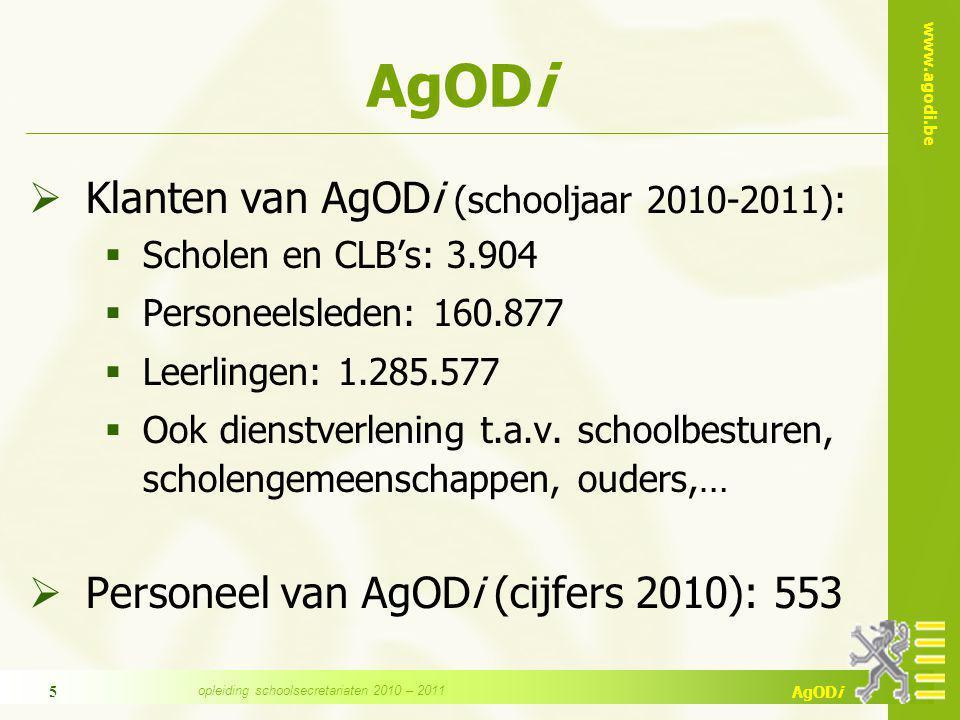www.agodi.be AgODi opleiding schoolsecretariaten 2010 – 2011 5 AgODi  Klanten van AgODi (schooljaar 2010-2011):  Scholen en CLB's: 3.904  Personeelsleden: 160.877  Leerlingen: 1.285.577  Ook dienstverlening t.a.v.