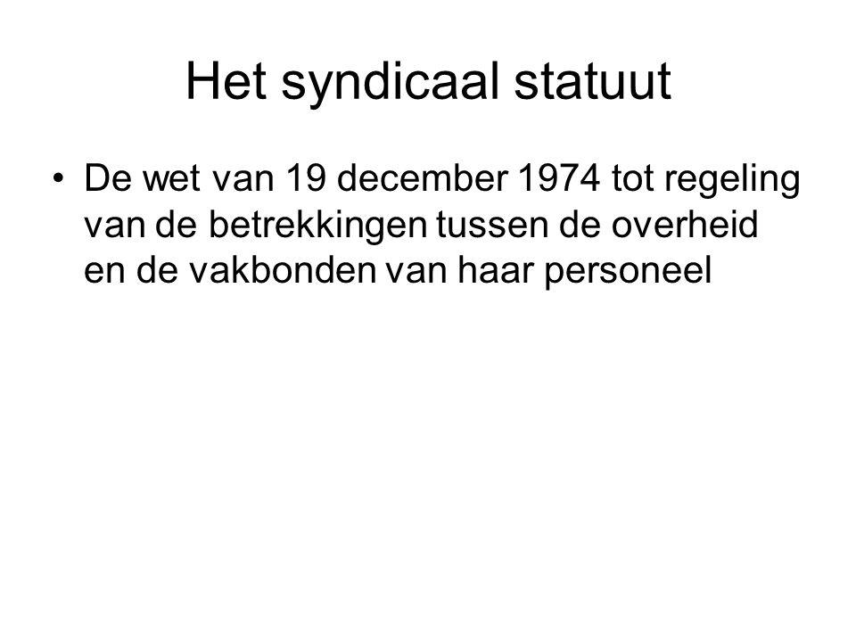 Het syndicaal statuut De wet van 19 december 1974 tot regeling van de betrekkingen tussen de overheid en de vakbonden van haar personeel