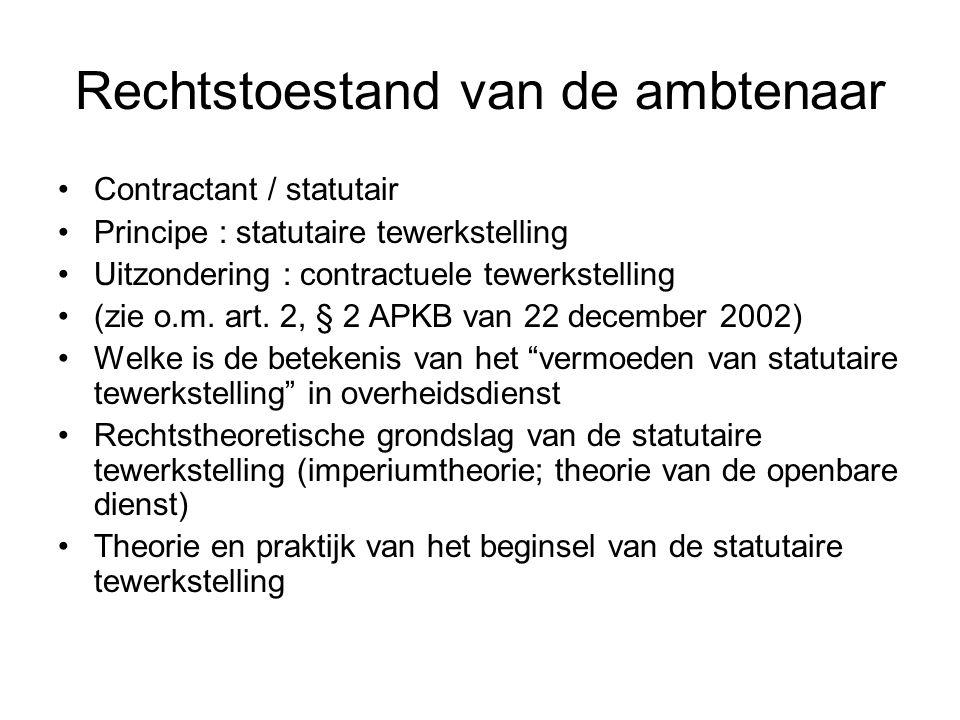 Rechtstoestand van de ambtenaar Contractant / statutair Principe : statutaire tewerkstelling Uitzondering : contractuele tewerkstelling (zie o.m.