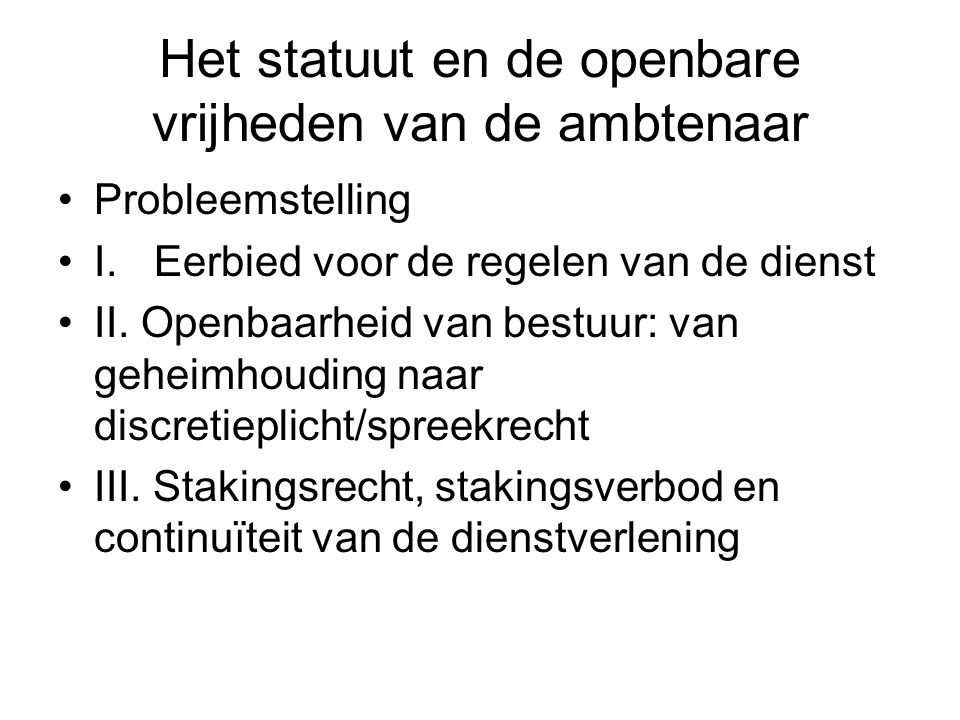 Het statuut en de openbare vrijheden van de ambtenaar Probleemstelling I.Eerbied voor de regelen van de dienst II.