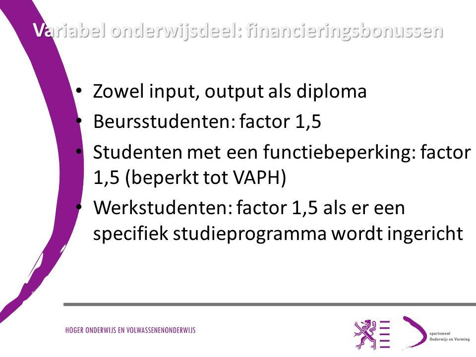 Variabel onderwijsdeel: financieringsbonussen Zowel input, output als diploma Beursstudenten: factor 1,5 Studenten met een functiebeperking: factor 1,5 (beperkt tot VAPH) Werkstudenten: factor 1,5 als er een specifiek studieprogramma wordt ingericht