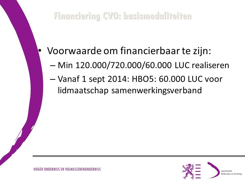 Financiering CVO: basismodaliteiten Voorwaarde om financierbaar te zijn: – Min 120.000/720.000/60.000 LUC realiseren – Vanaf 1 sept 2014: HBO5: 60.000