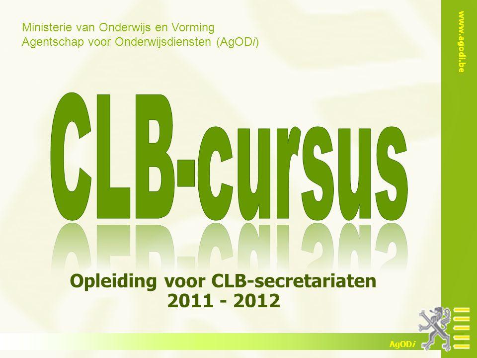 Ministerie van Onderwijs en Vorming Agentschap voor Onderwijsdiensten (AgODi) www.agodi.be AgODi Opleiding voor CLB-secretariaten 2011 - 2012