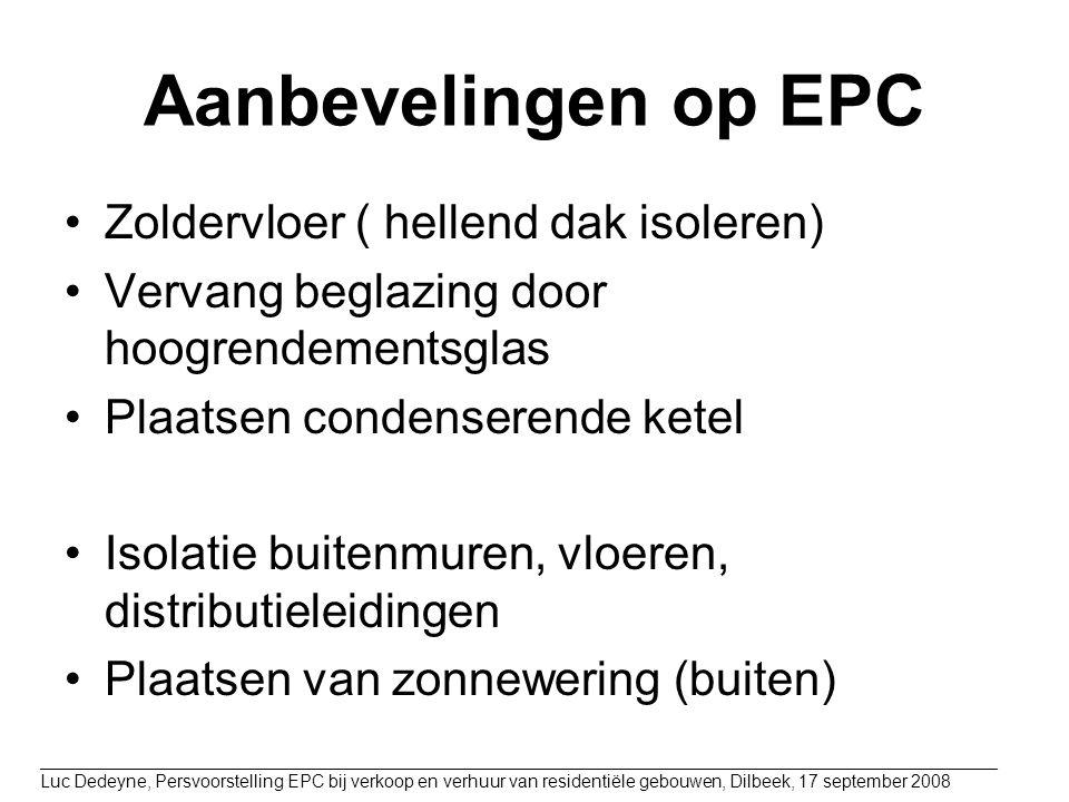 Aanbevelingen op EPC Zoldervloer ( hellend dak isoleren) Vervang beglazing door hoogrendementsglas Plaatsen condenserende ketel Isolatie buitenmuren,