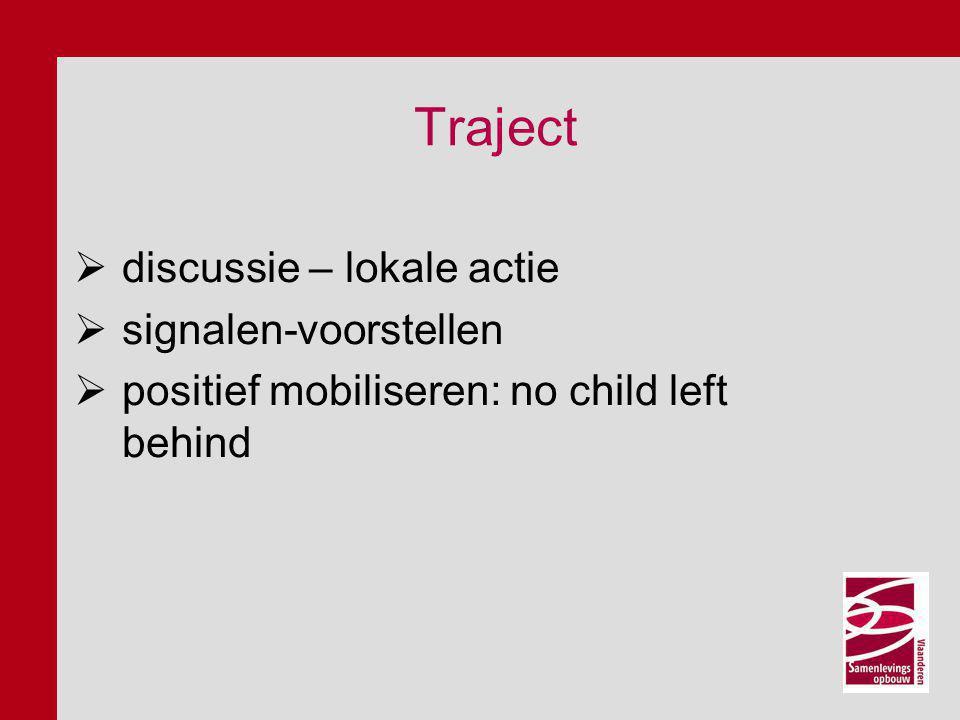 Traject  discussie – lokale actie  signalen-voorstellen  positief mobiliseren: no child left behind