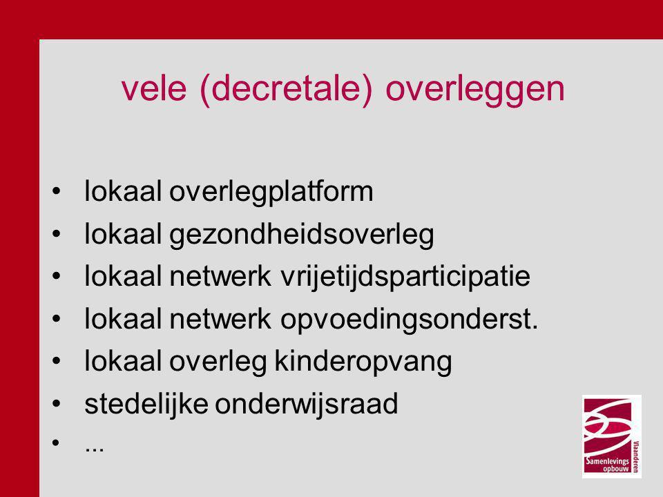 vele (decretale) overleggen lokaal overlegplatform lokaal gezondheidsoverleg lokaal netwerk vrijetijdsparticipatie lokaal netwerk opvoedingsonderst. l
