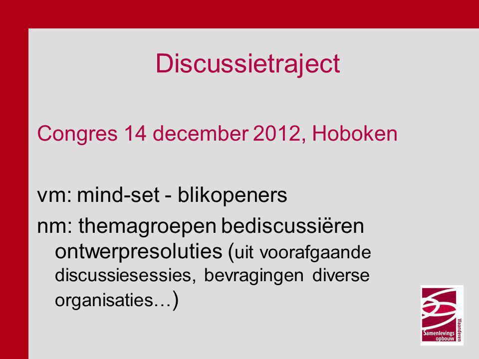 Discussietraject Voorjaar 2013 tot september 2013  verderzetten lokale discussies op basis ontwerpresoluties  verkennen actie-beweging