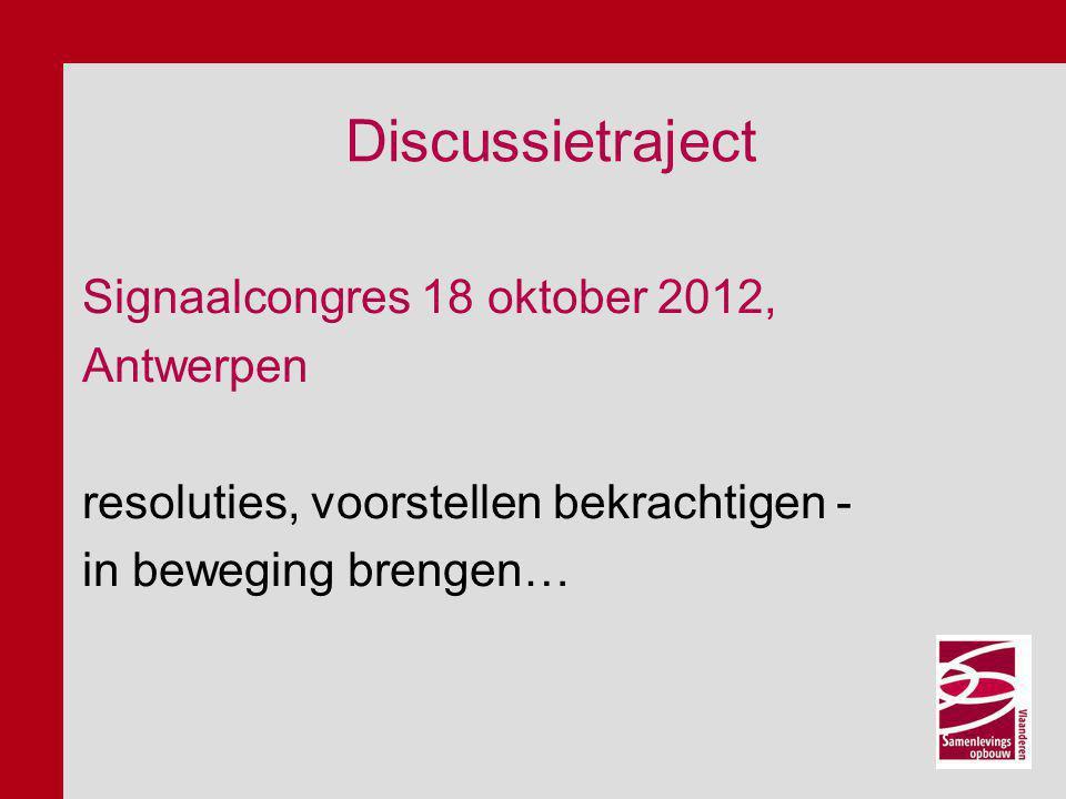 Discussietraject Signaalcongres 18 oktober 2012, Antwerpen resoluties, voorstellen bekrachtigen - in beweging brengen…