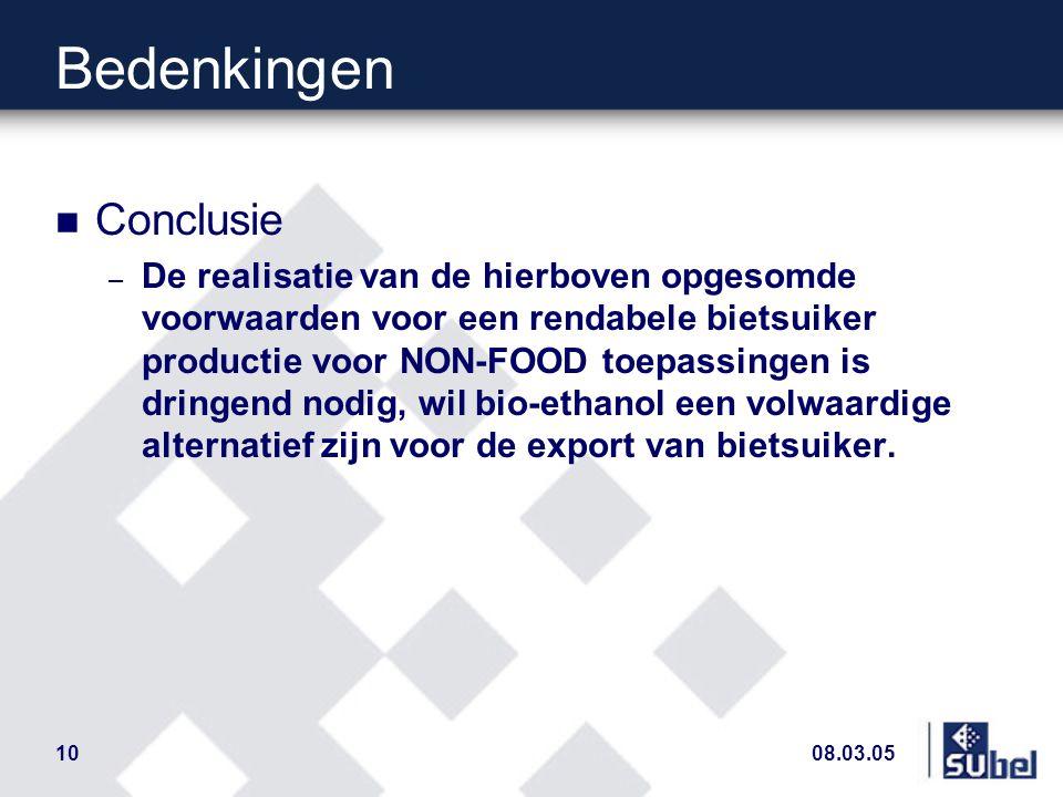 08.03.0510 Bedenkingen n Conclusie – De realisatie van de hierboven opgesomde voorwaarden voor een rendabele bietsuiker productie voor NON-FOOD toepassingen is dringend nodig, wil bio-ethanol een volwaardige alternatief zijn voor de export van bietsuiker.