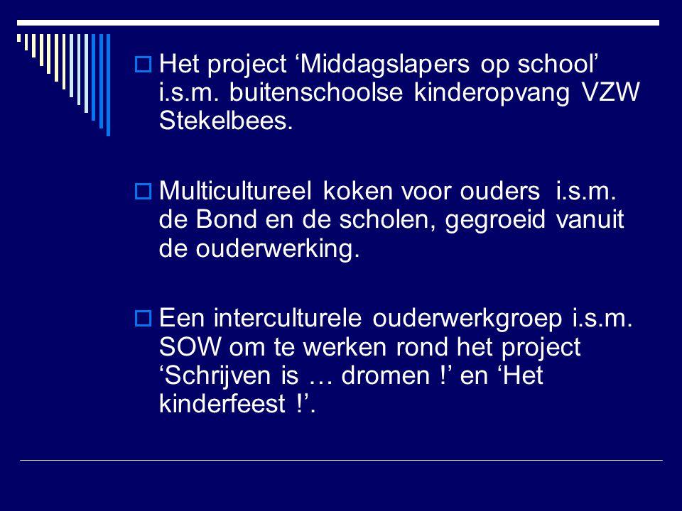  Het project 'Middagslapers op school' i.s.m. buitenschoolse kinderopvang VZW Stekelbees.  Multicultureel koken voor ouders i.s.m. de Bond en de sch