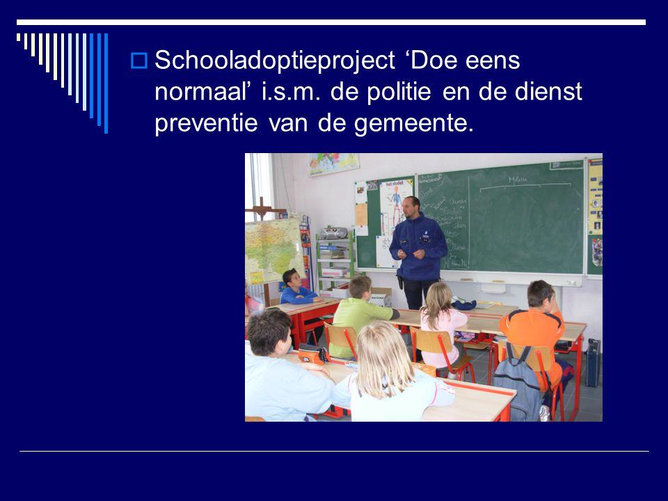  Schooladoptieproject 'Doe eens normaal' i.s.m. de politie en de dienst preventie van de gemeente.