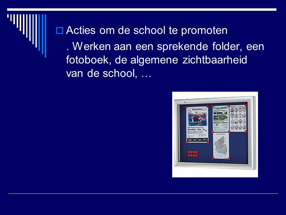  Acties om de school te promoten. Werken aan een sprekende folder, een fotoboek, de algemene zichtbaarheid van de school, …
