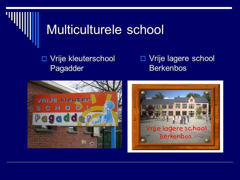 Multiculturele school  Vrije kleuterschool Pagadder  Vrije lagere school Berkenbos