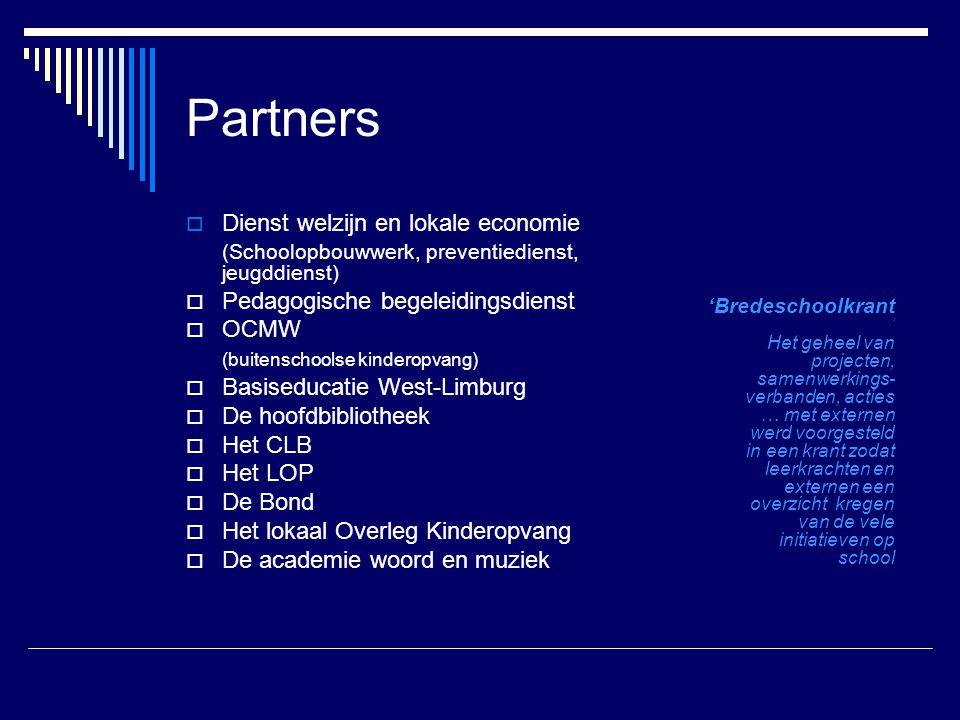 Partners  Dienst welzijn en lokale economie (Schoolopbouwwerk, preventiedienst, jeugddienst)  Pedagogische begeleidingsdienst  OCMW (buitenschoolse