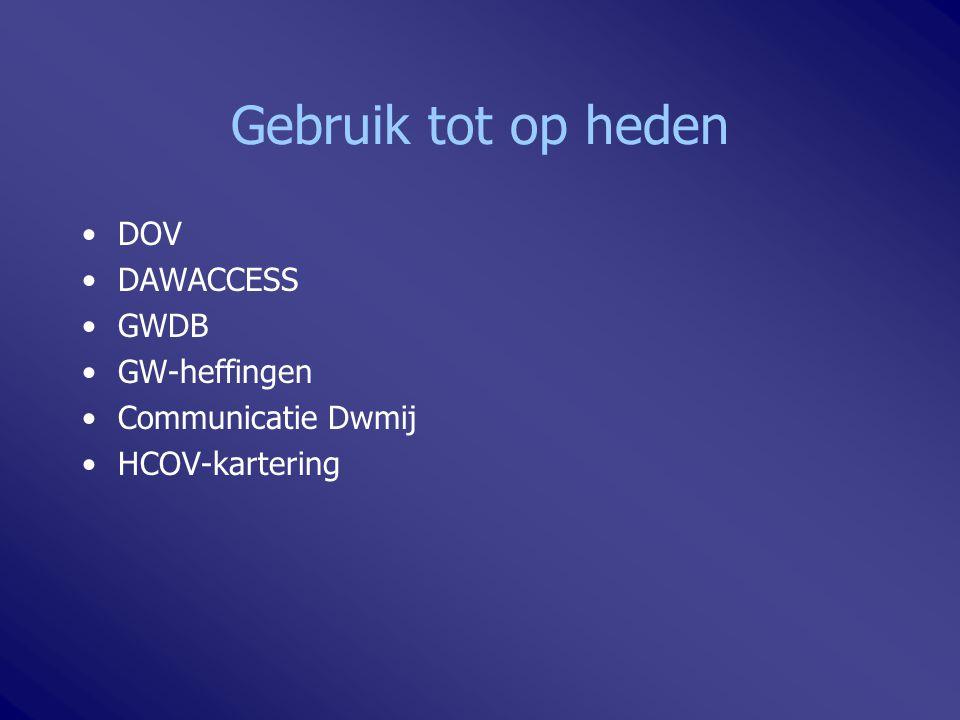 Gebruik tot op heden DOV DAWACCESS GWDB GW-heffingen Communicatie Dwmij HCOV-kartering