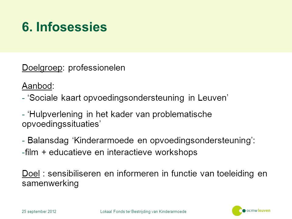 6. Infosessies Doelgroep: professionelen Aanbod: - 'Sociale kaart opvoedingsondersteuning in Leuven' - 'Hulpverlening in het kader van problematische