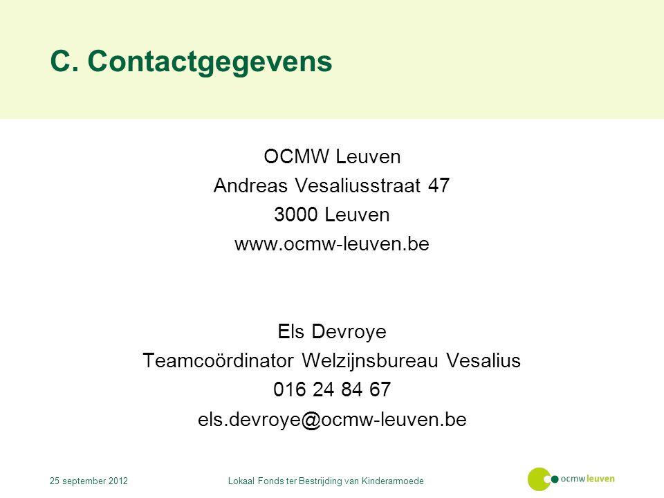 C. Contactgegevens OCMW Leuven Andreas Vesaliusstraat 47 3000 Leuven www.ocmw-leuven.be Els Devroye Teamcoördinator Welzijnsbureau Vesalius 016 24 84
