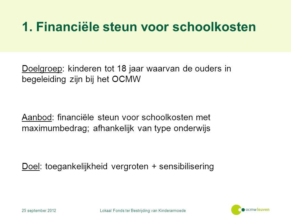 1. Financiële steun voor schoolkosten Doelgroep: kinderen tot 18 jaar waarvan de ouders in begeleiding zijn bij het OCMW Aanbod: financiële steun voor