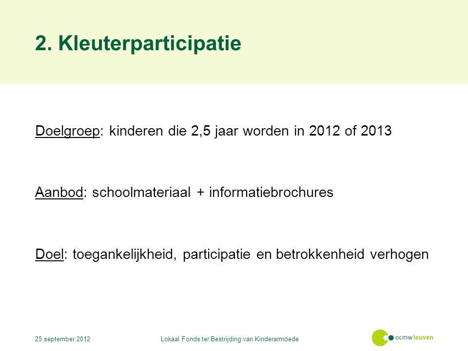 2. Kleuterparticipatie Doelgroep: kinderen die 2,5 jaar worden in 2012 of 2013 Aanbod: schoolmateriaal + informatiebrochures Doel: toegankelijkheid, p