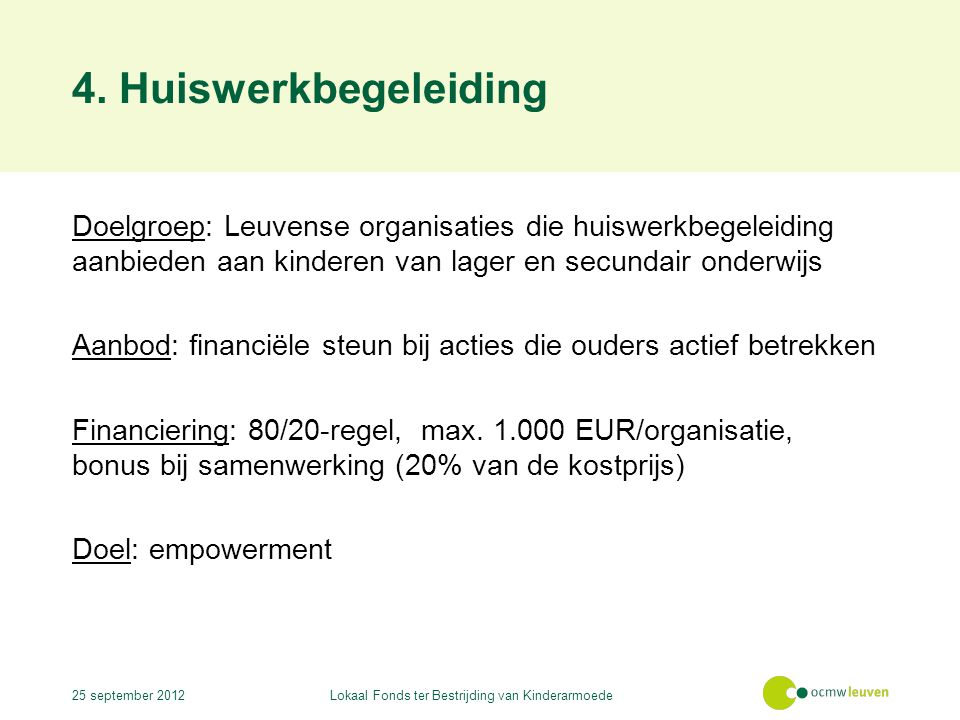 4. Huiswerkbegeleiding Doelgroep: Leuvense organisaties die huiswerkbegeleiding aanbieden aan kinderen van lager en secundair onderwijs Aanbod: financ