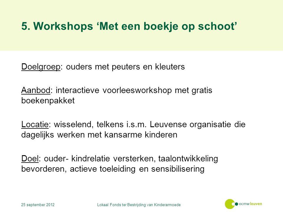 5. Workshops 'Met een boekje op schoot' Doelgroep: ouders met peuters en kleuters Aanbod: interactieve voorleesworkshop met gratis boekenpakket Locati