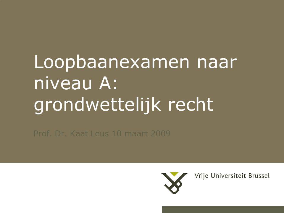 26-7-20141Loopbaanexamen naar niveau A Loopbaanexamen naar niveau A: grondwettelijk recht Prof. Dr. Kaat Leus 10 maart 2009