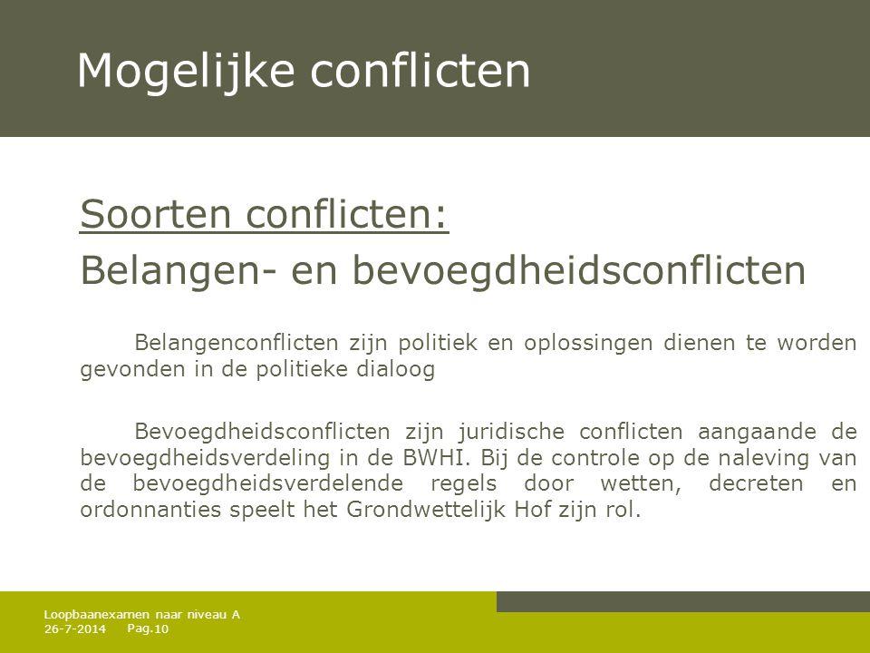 Pag. 26-7-201410 Loopbaanexamen naar niveau A Mogelijke conflicten Soorten conflicten: Belangen- en bevoegdheidsconflicten Belangenconflicten zijn pol