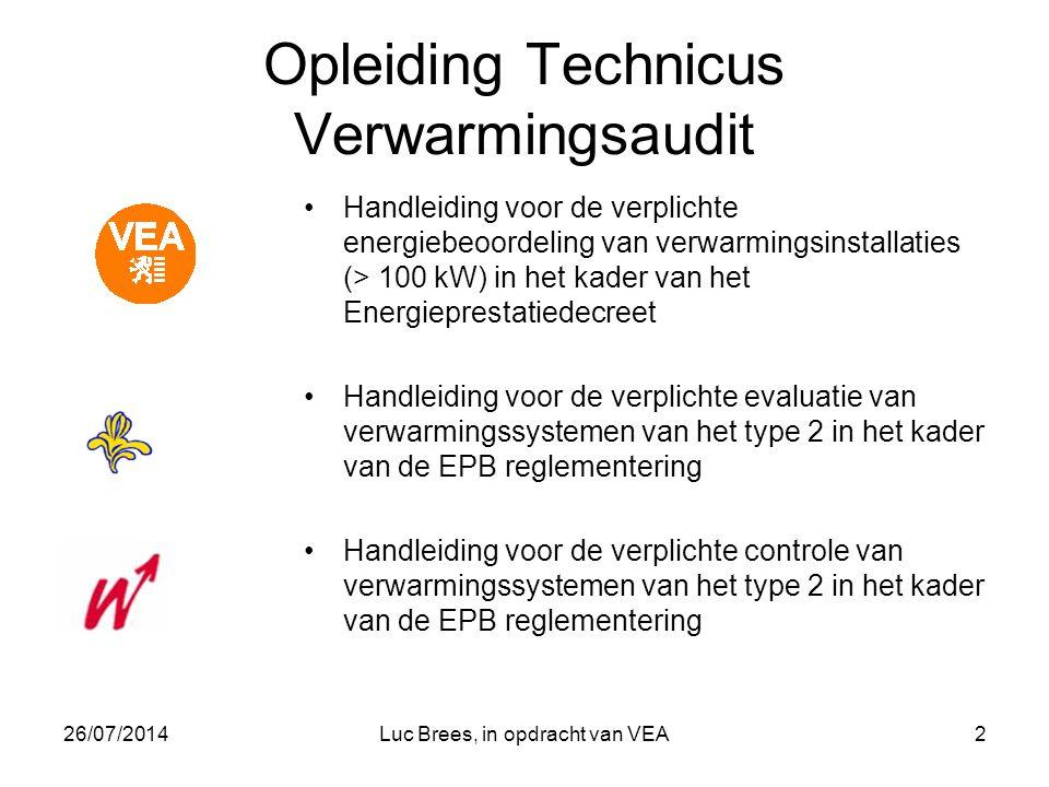 26/07/2014Luc Brees, in opdracht van VEA2 Opleiding Technicus Verwarmingsaudit Handleiding voor de verplichte energiebeoordeling van verwarmingsinstallaties (> 100 kW) in het kader van het Energieprestatiedecreet Handleiding voor de verplichte evaluatie van verwarmingssystemen van het type 2 in het kader van de EPB reglementering Handleiding voor de verplichte controle van verwarmingssystemen van het type 2 in het kader van de EPB reglementering