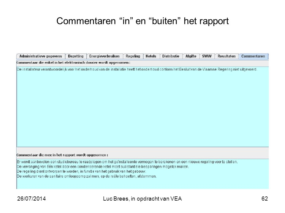 26/07/2014Luc Brees, in opdracht van VEA62 Commentaren in en buiten het rapport