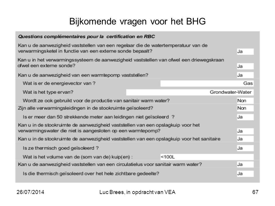 26/07/2014Luc Brees, in opdracht van VEA67 Bijkomende vragen voor het BHG
