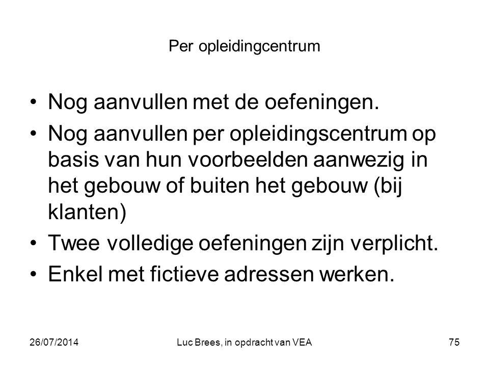 26/07/2014Luc Brees, in opdracht van VEA75 Per opleidingcentrum Nog aanvullen met de oefeningen.