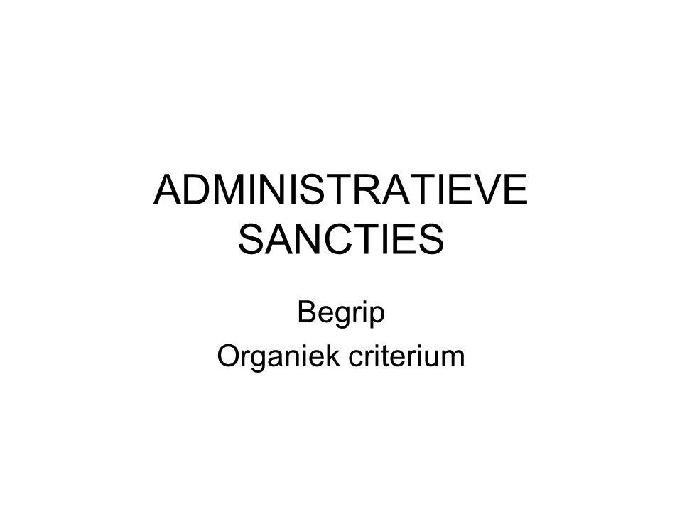 ADMINISTRATIEVE SANCTIES Begrip Organiek criterium