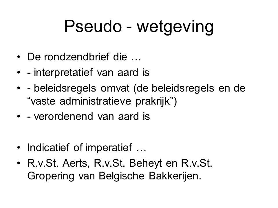 Pseudo - wetgeving De rondzendbrief die … - interpretatief van aard is - beleidsregels omvat (de beleidsregels en de vaste administratieve prakrijk ) - verordenend van aard is Indicatief of imperatief … R.v.St.