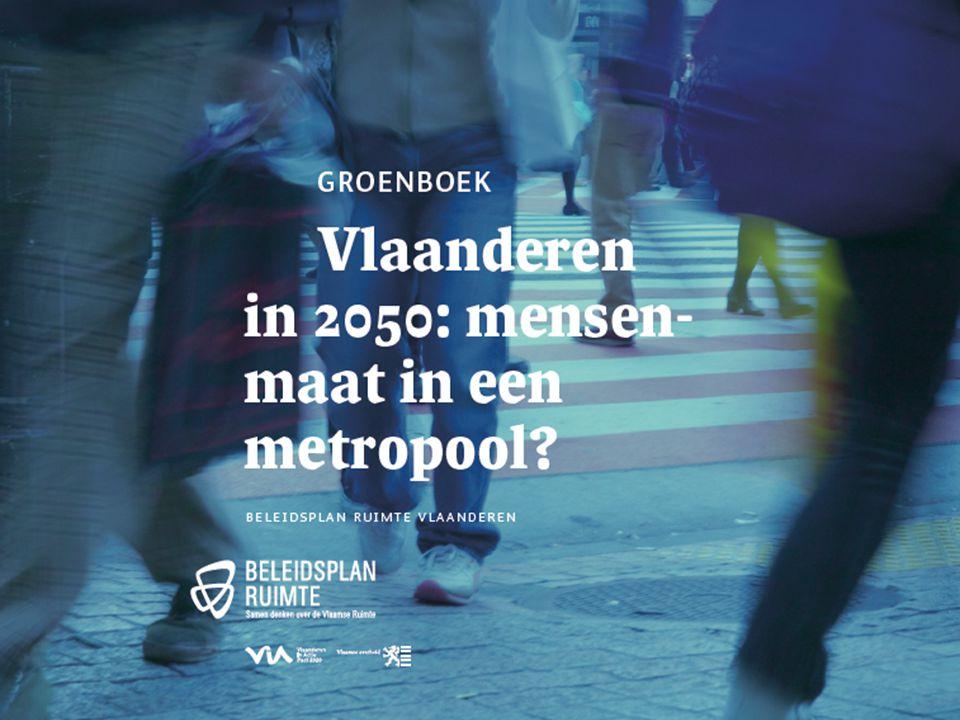 De metropool Vlaanderen in 2050 Ruimtelijke visie 2050 Metropolitane allure Op maat van de mensen Veerkrachtige ruimte
