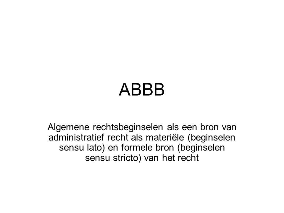 ABBB Algemene rechtsbeginselen als een bron van administratief recht als materiële (beginselen sensu lato) en formele bron (beginselen sensu stricto)