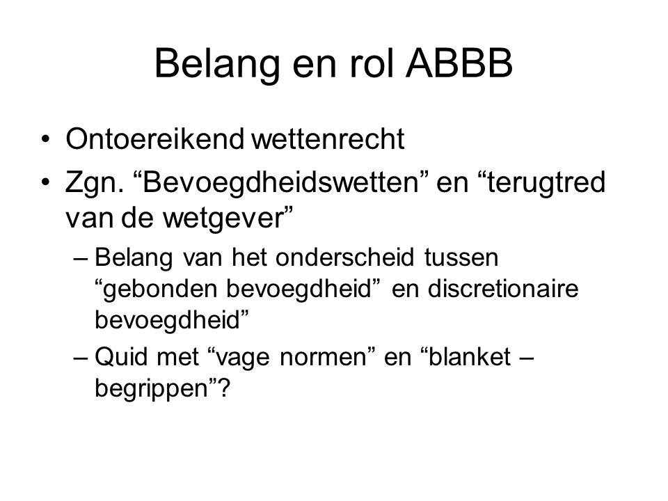 """Belang en rol ABBB Ontoereikend wettenrecht Zgn. """"Bevoegdheidswetten"""" en """"terugtred van de wetgever"""" –Belang van het onderscheid tussen """"gebonden bevo"""