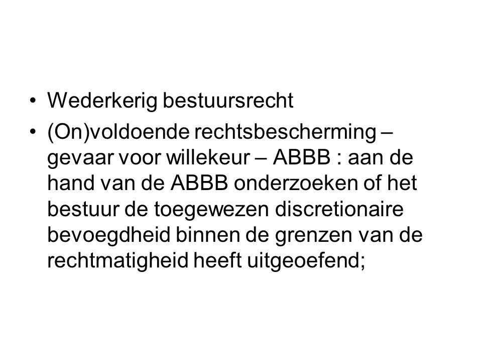 Wederkerig bestuursrecht (On)voldoende rechtsbescherming – gevaar voor willekeur – ABBB : aan de hand van de ABBB onderzoeken of het bestuur de toegew