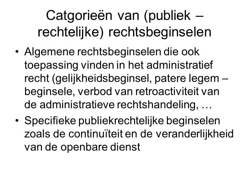 Catgorieën van (publiek – rechtelijke) rechtsbeginselen Algemene rechtsbeginselen die ook toepassing vinden in het administratief recht (gelijkheidsbe