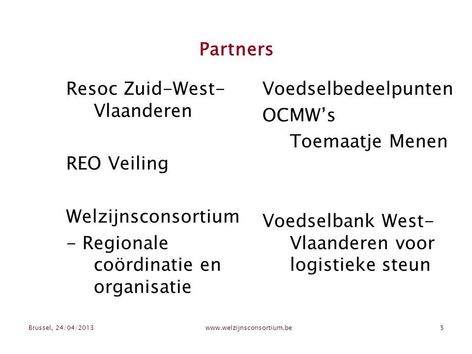 Brussel, 24/04/2013www.welzijnsconsortium.be5 Partners Resoc Zuid-West- Vlaanderen REO Veiling Welzijnsconsortium - Regionale coördinatie en organisatie Voedselbedeelpunten OCMW's Toemaatje Menen Voedselbank West- Vlaanderen voor logistieke steun