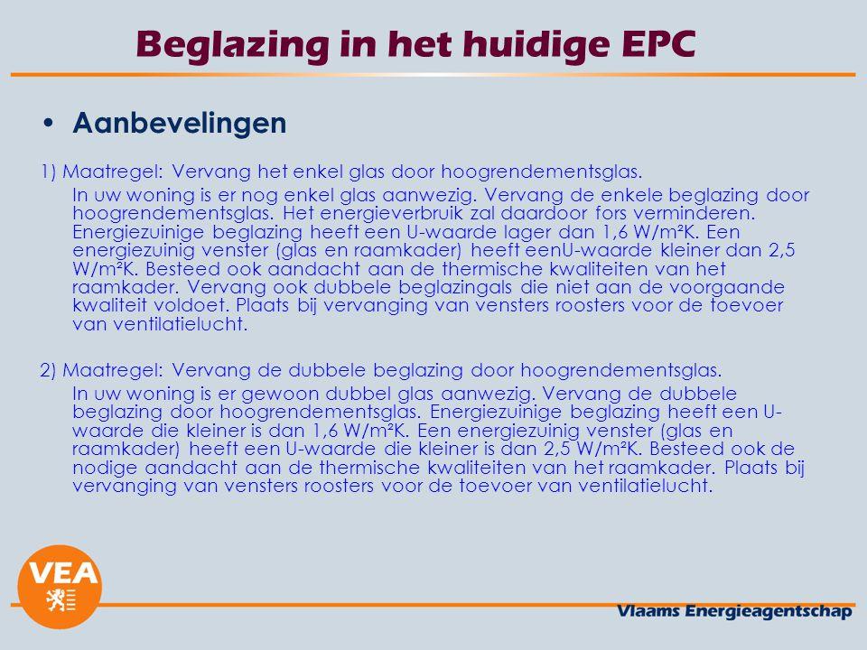 Beglazing in het huidige EPC Aanbevelingen 1) Maatregel: Vervang het enkel glas door hoogrendementsglas. In uw woning is er nog enkel glas aanwezig. V